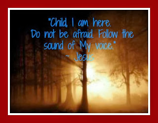 Scriptures of Encouragement ~ Follow The Sound Of My Voice
