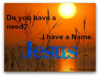 Scriptures of Comfort ~ Do You Have A Need? I Have A Name