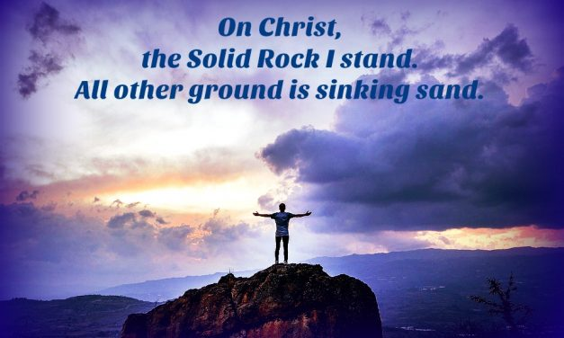 Where is God When I Need a Solid Rock on Which to Stand?