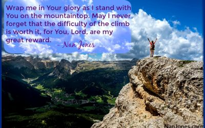 Finding God's Presence ~ Never Forget the Difficulty of the Climb. It's Worth It After All