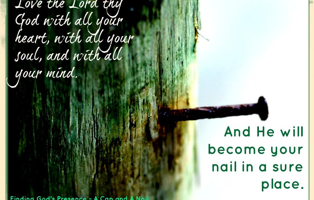 Finding God's Presence ~ A Cap and A Nail