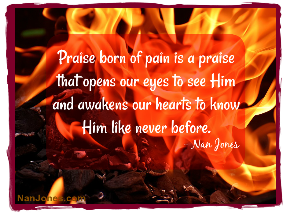 Praise born of the Refiner's Fire is pure and holy unto the Lord.