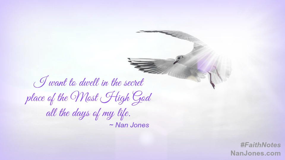 Faith Notes ~ Nan Jones: How Do I Find the Secret Place of God?