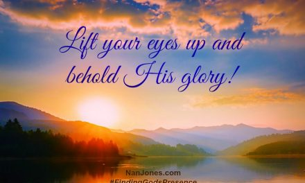 Finding God's Presence ~ When I Need to Lift My Eyes and Behold Him