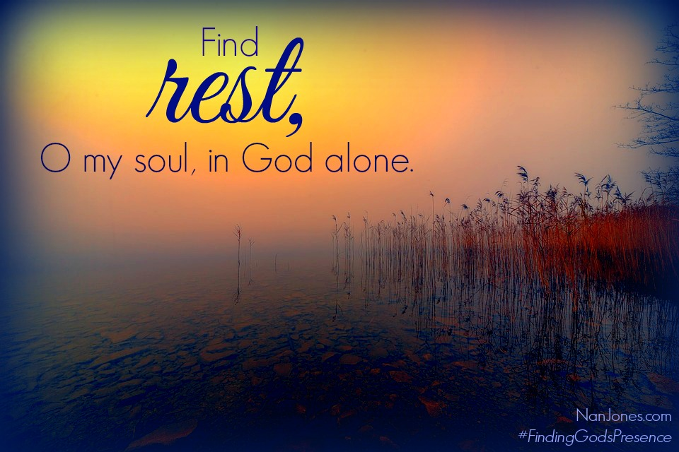 In the quiet solitude we find peace and the burdens of our hearts are lifted.