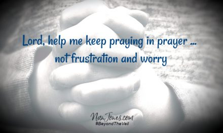 A Prayer to Keep Praying in Prayer … Not Frustration