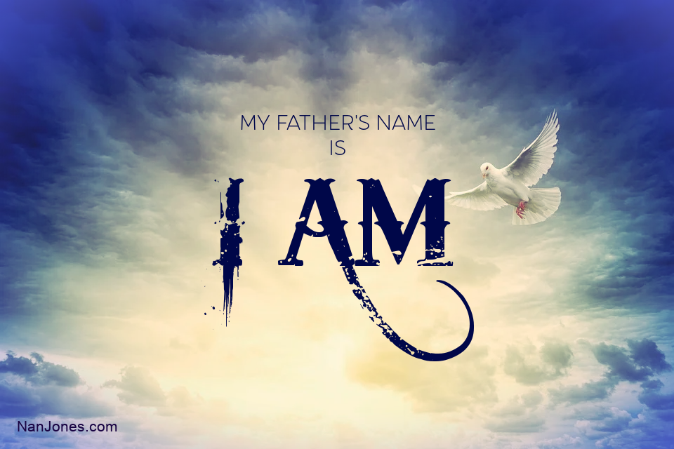 My Father's Name is I AM. There is no other god like Him.