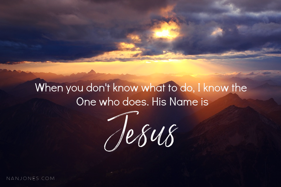 When I don't know what to do, teach me to place my eyes on You -- the Savior of my soul, the Almighty God, and my good, good Father.