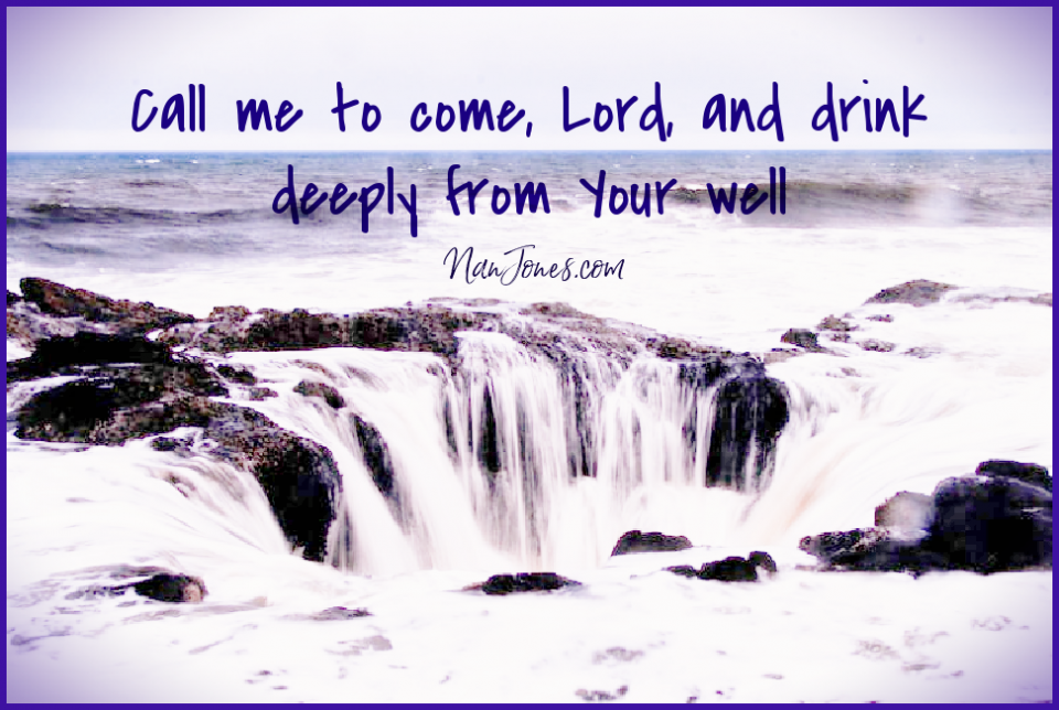 My heart is steadfast when I drink deeply from your well of Living Water.