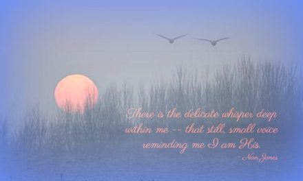 Finding God's Presence ~ That Still, Small Voice Reminding Me I Am His