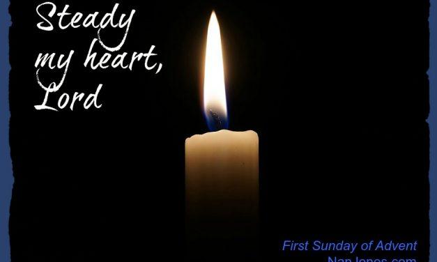 Advent Prayer ~ Steady My Heart, Lord
