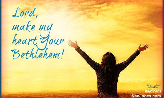 Advent Prayer ~ Make My Heart Your Bethlehem